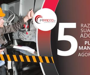 5 razões para sua empresa adotar um plano de manutenção, agora mesmo!